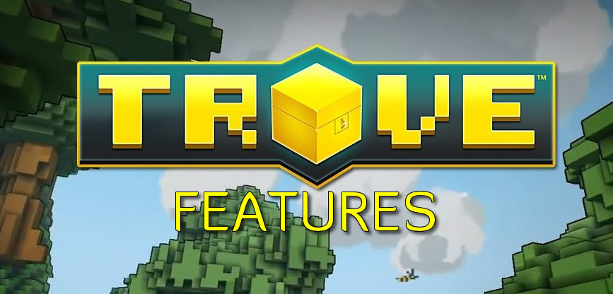 TROVE FEATURES