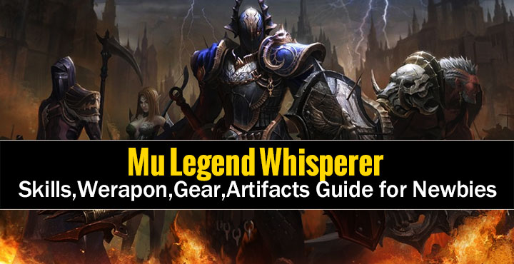 Mu Legend Whisperer Skills,Werapon,Gear,Artifacts Guide for Newbies