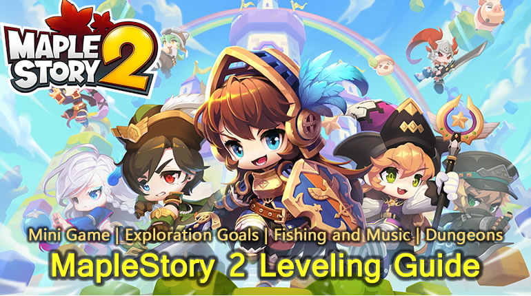 MapleStory 2 Leveling Guide - Mini Game | Exploration Goals | Fishing and Music | Dungeons