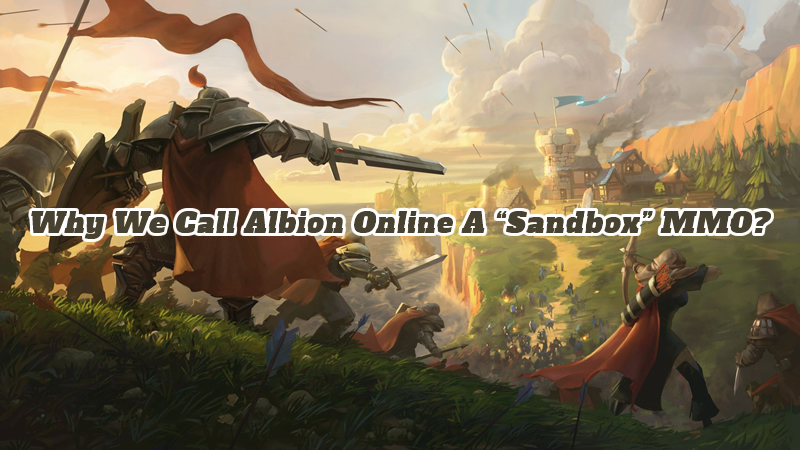 "Why We Call Albion Online A ""Sandbox"" MMO?"