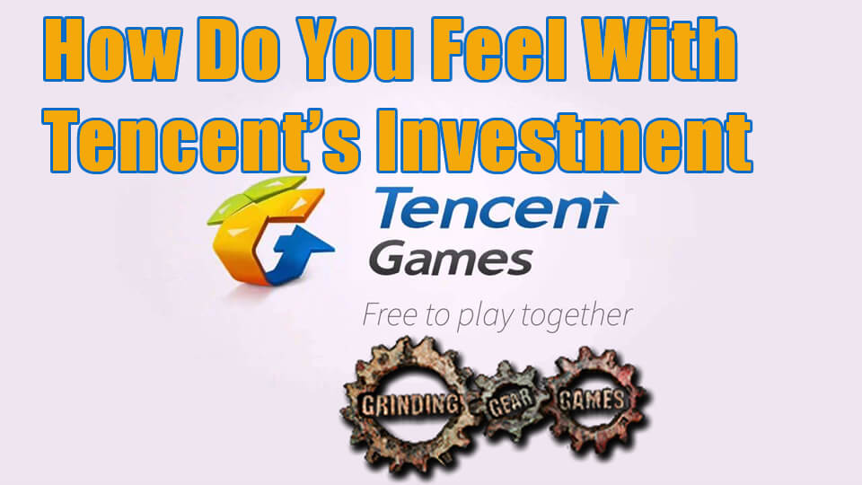 How Do You Feel With Tencent's Investment on Grinding Gear Games