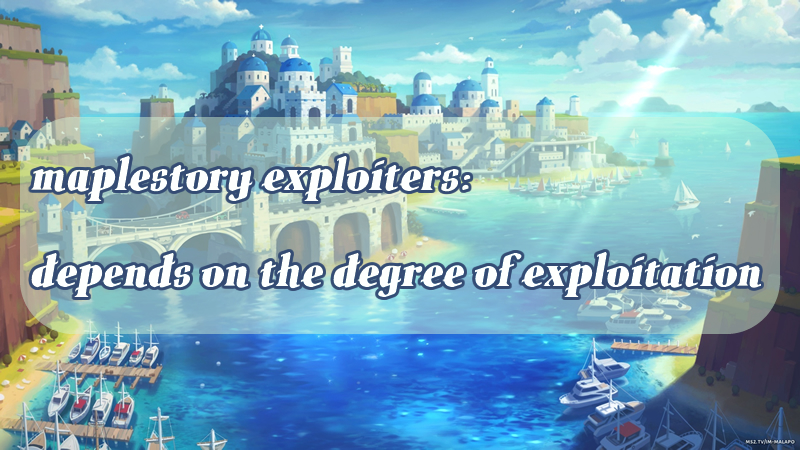 MapleStory Exploiters: Depends on the Degree of Exploitation