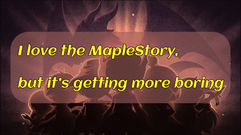 I love the MapleStory, but it's getting more boring