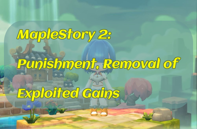 MapleStory 2: Punishment, Removal of Exploited Gains
