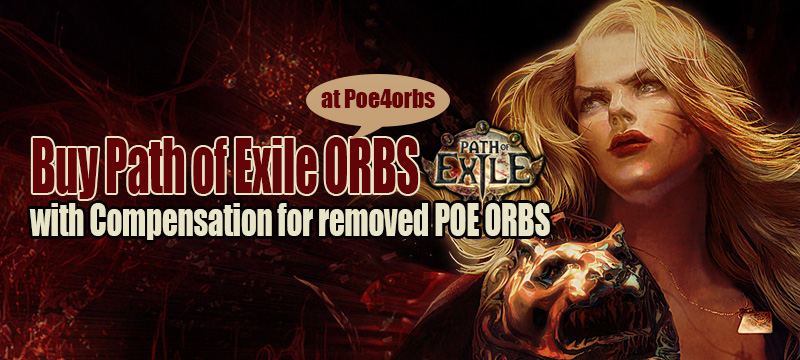 Buy Cheap Path of Exile ORBS Exclusively from Poe4orbs.com