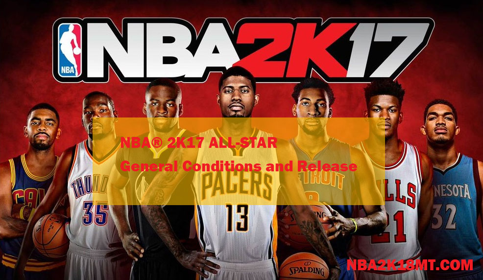 NBA® 2K17 ALL-STAR General Conditions and Release