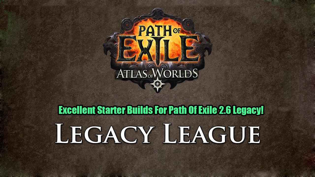 Excellent Starter Builds For Path Of Exile 2.6 Legacy!