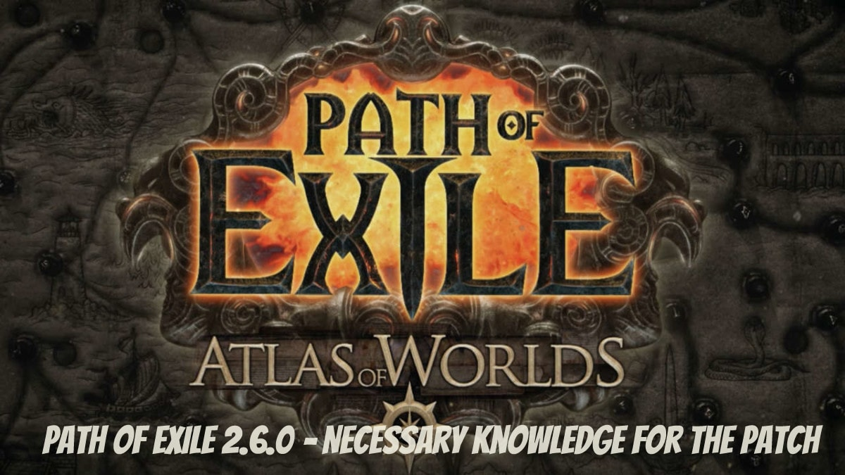 Path of Exile 2.6.0 – Necessary Knowledge for the Patch