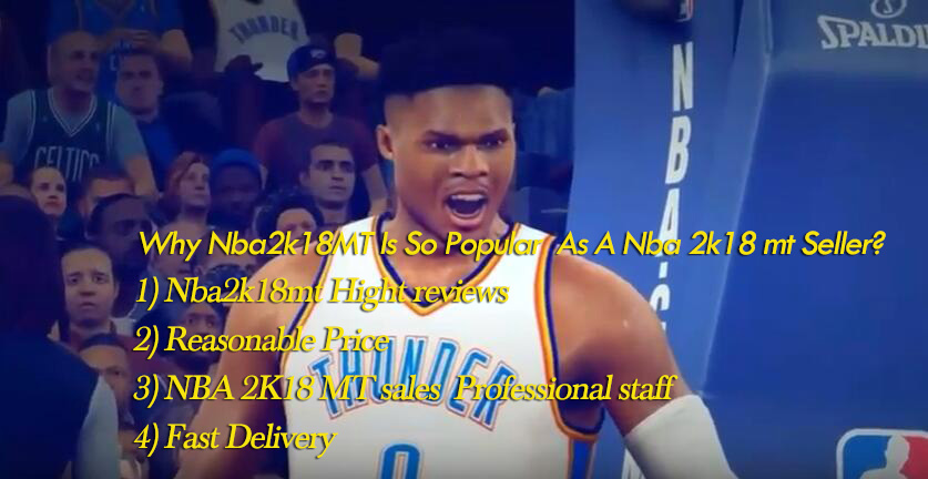 Why Nba2k18MT Is So Popular As A Nba 2k18 mt Seller?