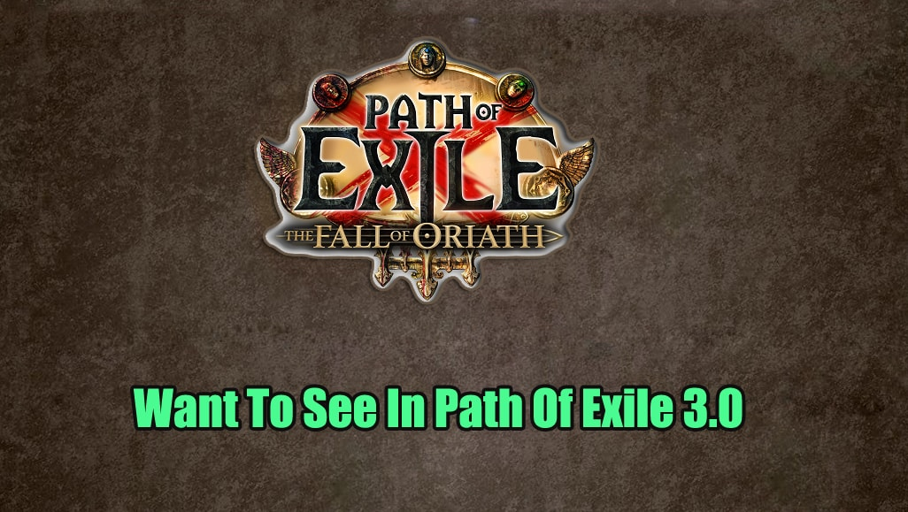 What Do You Want To See In Path Of Exile 3.0