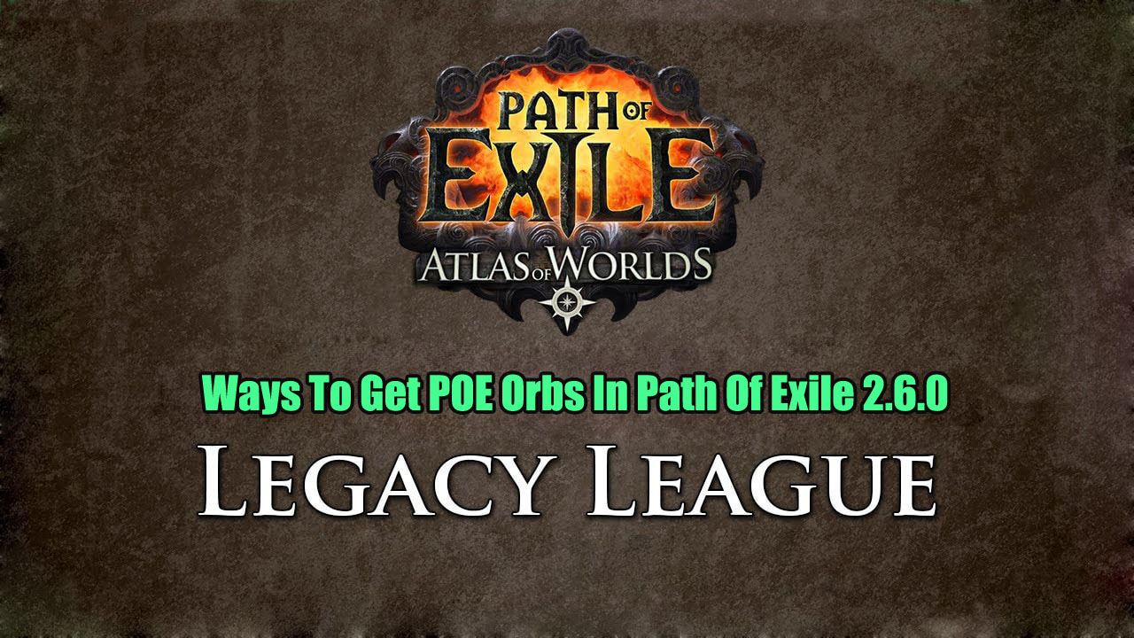 Ways To Get POE Orbs In Path Of Exile 2.6.0
