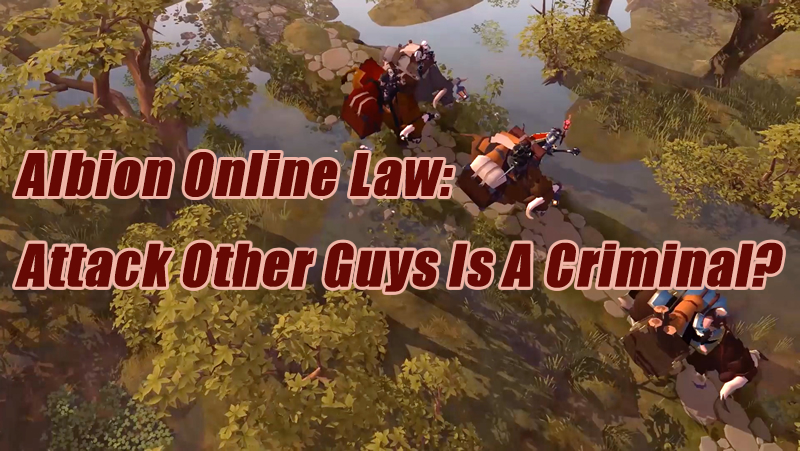 Albion Online Law: Attack Other Guys Is A Criminal?