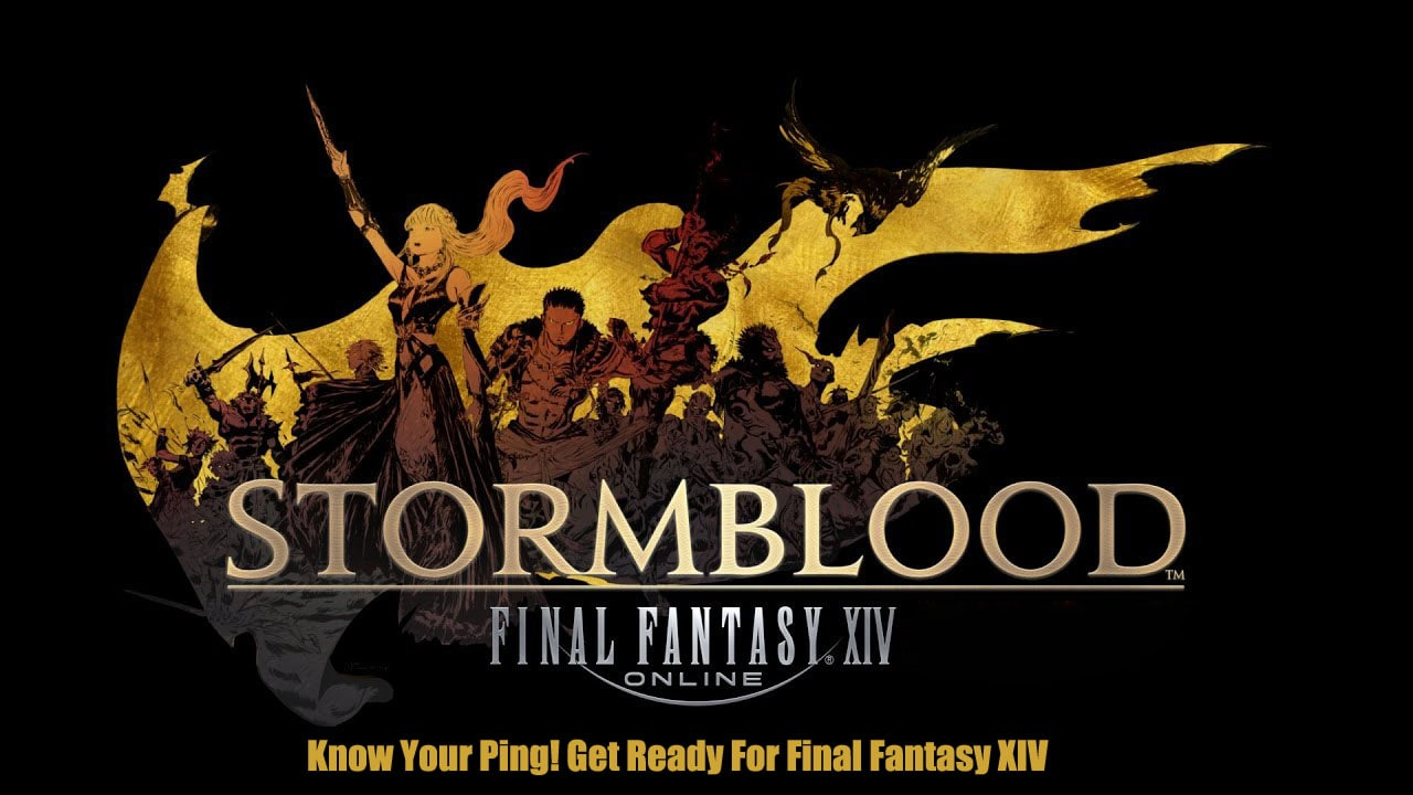 Know Your Ping! Get Ready For Final Fantasy XIV Stormblood