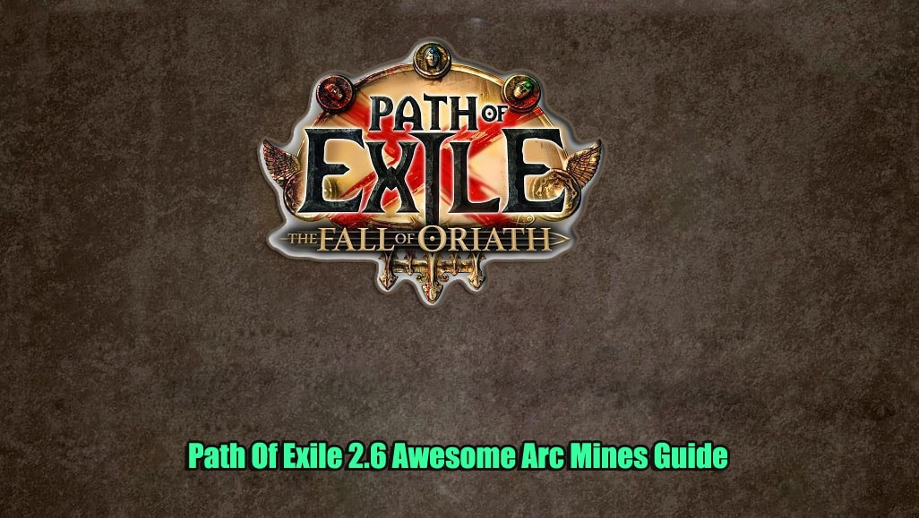 Path Of Exile 2.6 Arc Mines Guide