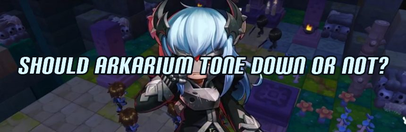 Should Arkarium Tone Down or Not?