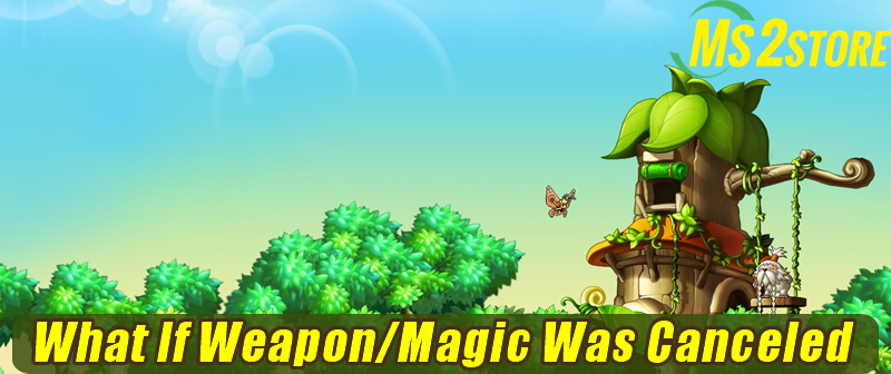 What If Weapon/Magic Was Canceled in MapleStory