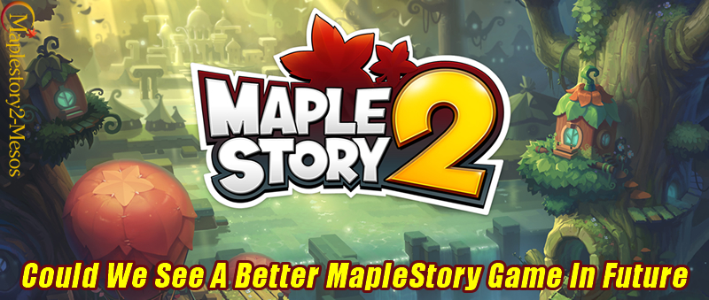 Could We See A Better MapleStory Game In Future?
