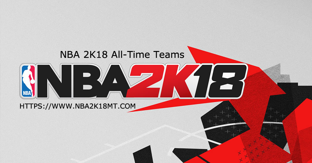NBA 2K18 All-Time Teams And Roster