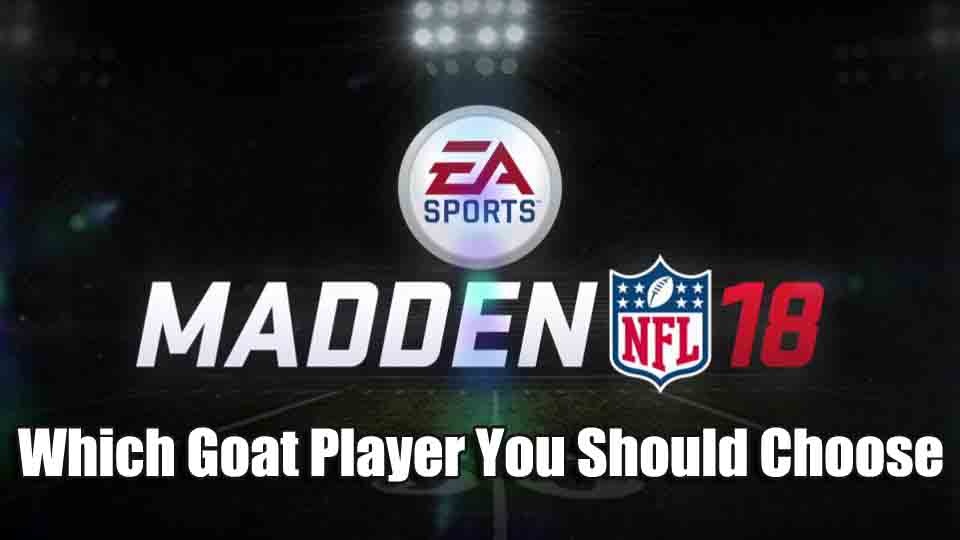 How To Choose The Right Madden 18 GOAT Player