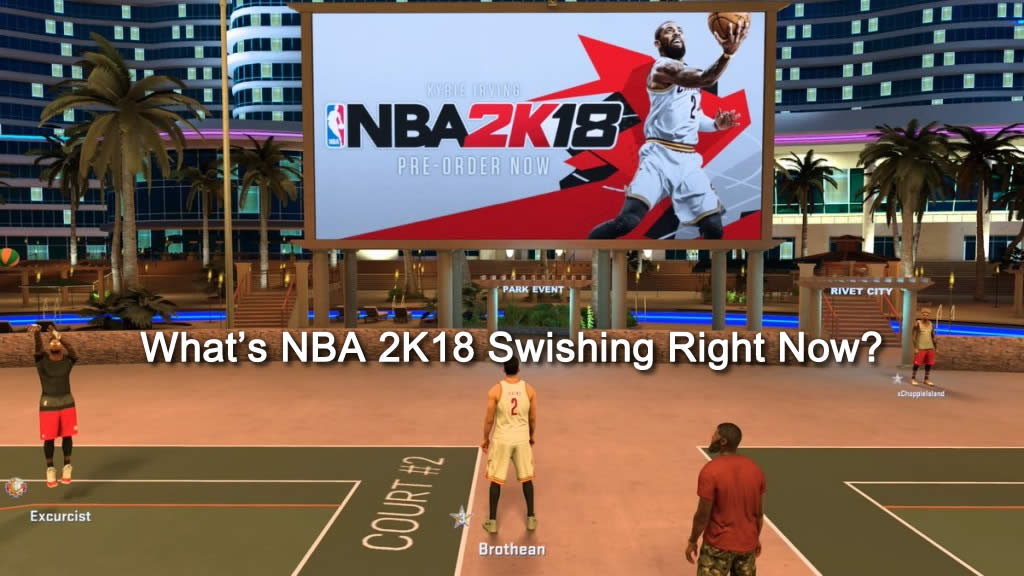 What's NBA 2K18 Swishing Right Now?