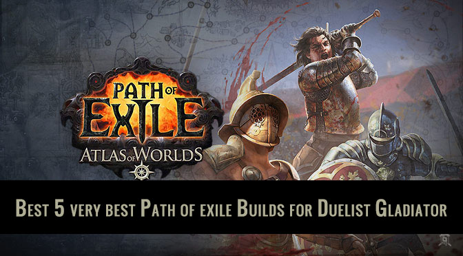 Best 5 very best Path of exile Builds for Duelist Gladiator