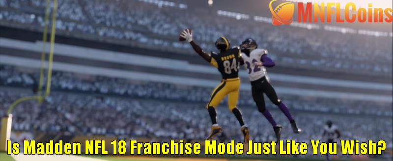 Is Madden NFL 18 Franchise Mode Just Like You Wish?