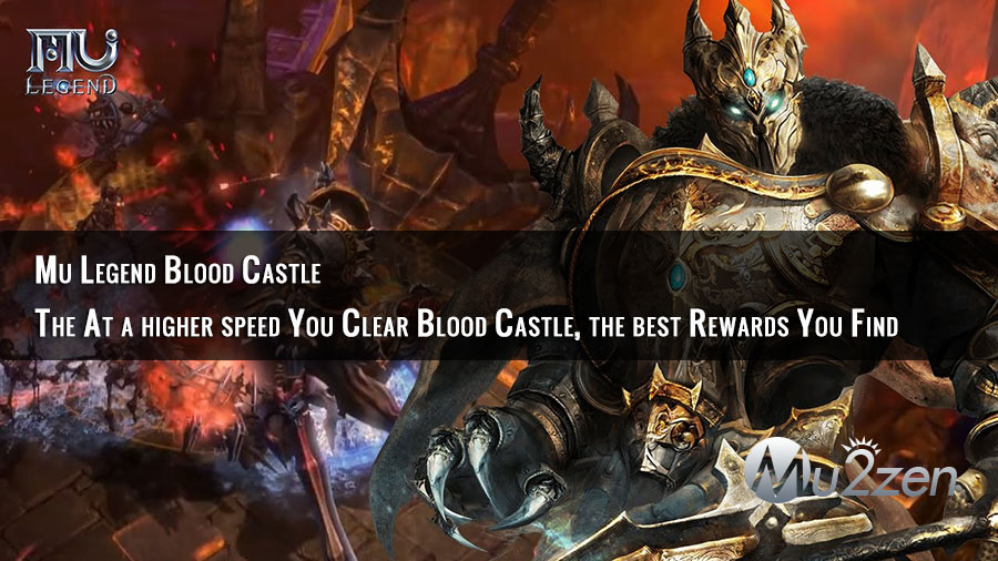 Mu Legend Blood Castle The At a higher speed You Clear Blood Castle, the best Rewards You Find