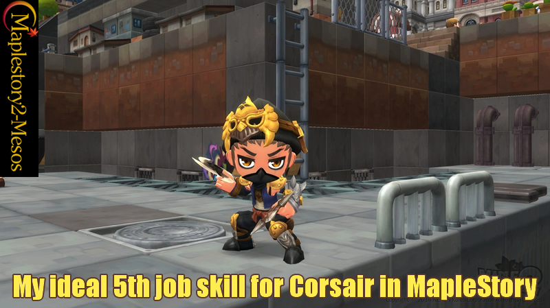My ideal of 5th job skill for Corsair in MapleStory