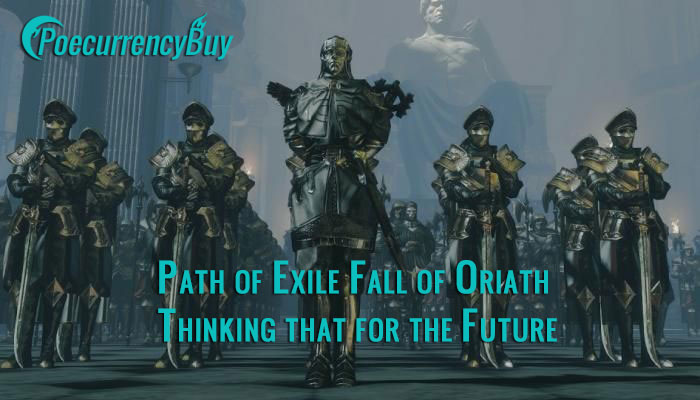 Path of Exile Fall of Oriath Thinking that for the Future