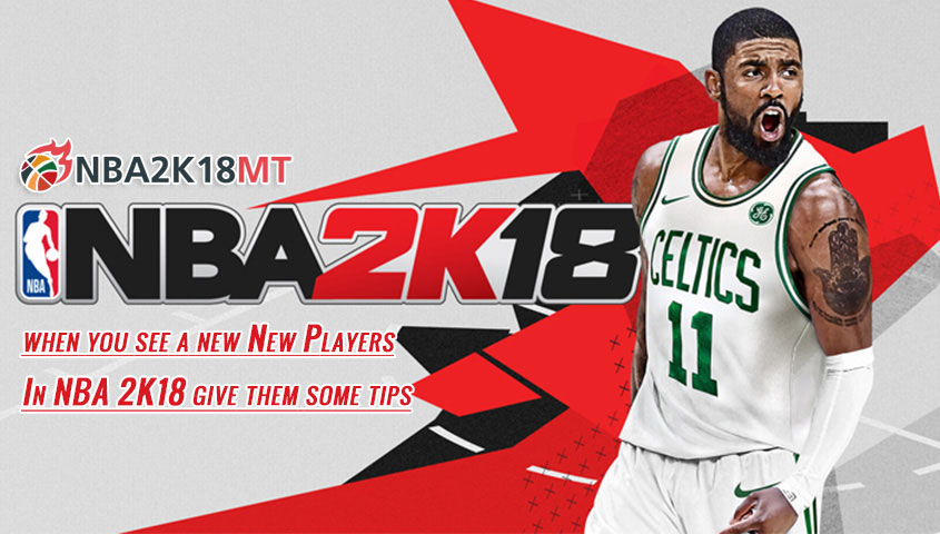 When you see a new New Players In NBA 2K18 give them some tips