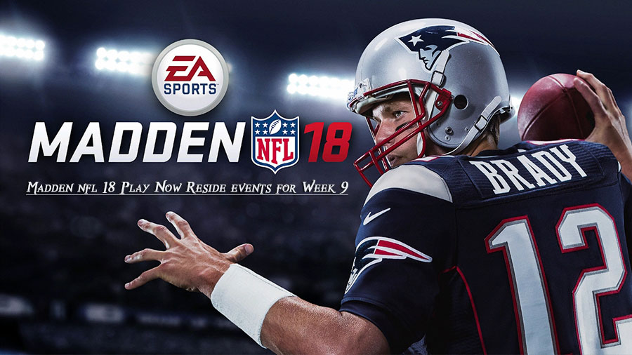 Madden nfl 18 Play Now Reside events for Week 9