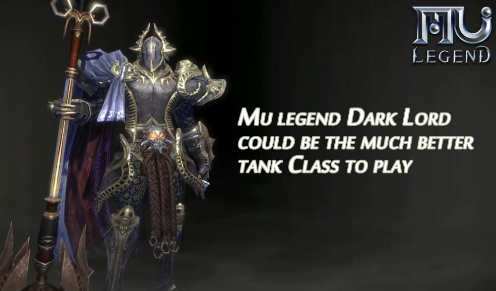 Mu legend Dark Lord could be the much better tank Class to play