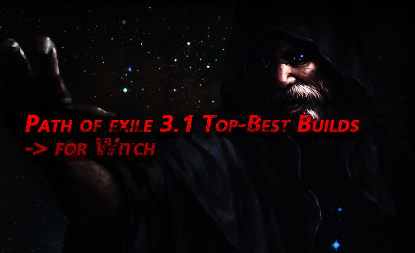 Path of exile 3.1 Top-Best Builds for Witch