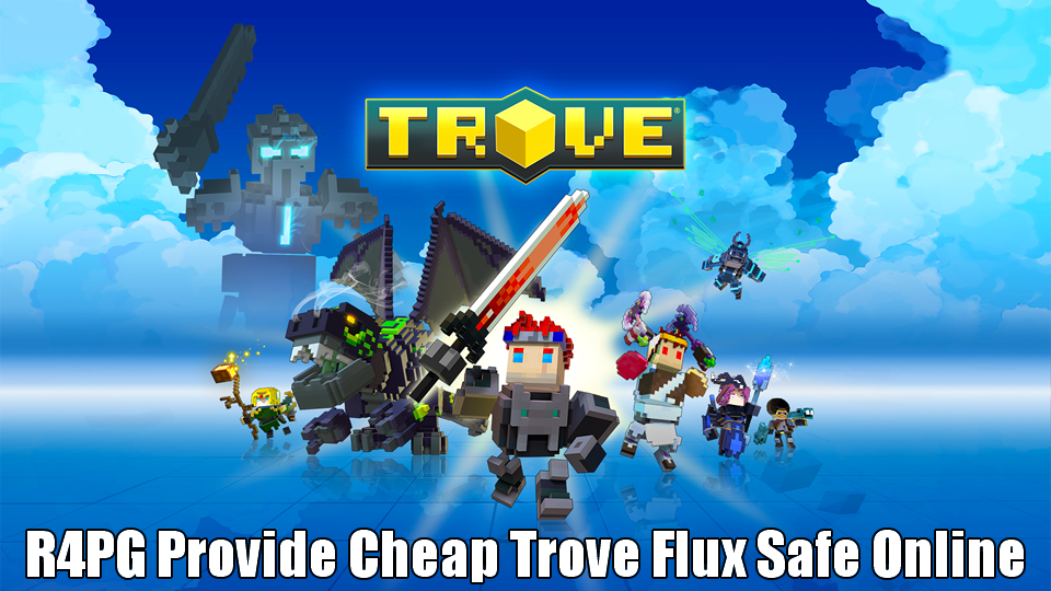 R4PG Provide Cheap Trove Flux Safe Online With Instant Delivery