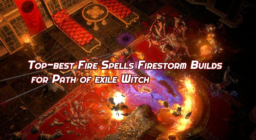 Top-best Fire Spells Firestorm Builds for Path of exile Witch