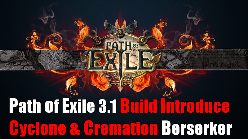 POE 3.1 Build Introduce - Cyclone Berserker and Cremation Berserker
