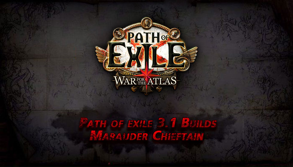 Path of exile 3.1 Marauder Chieftain Builds