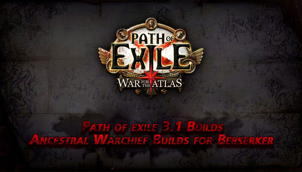 Path of exile 3.1 Ancestral Warchief Builds for Berserker