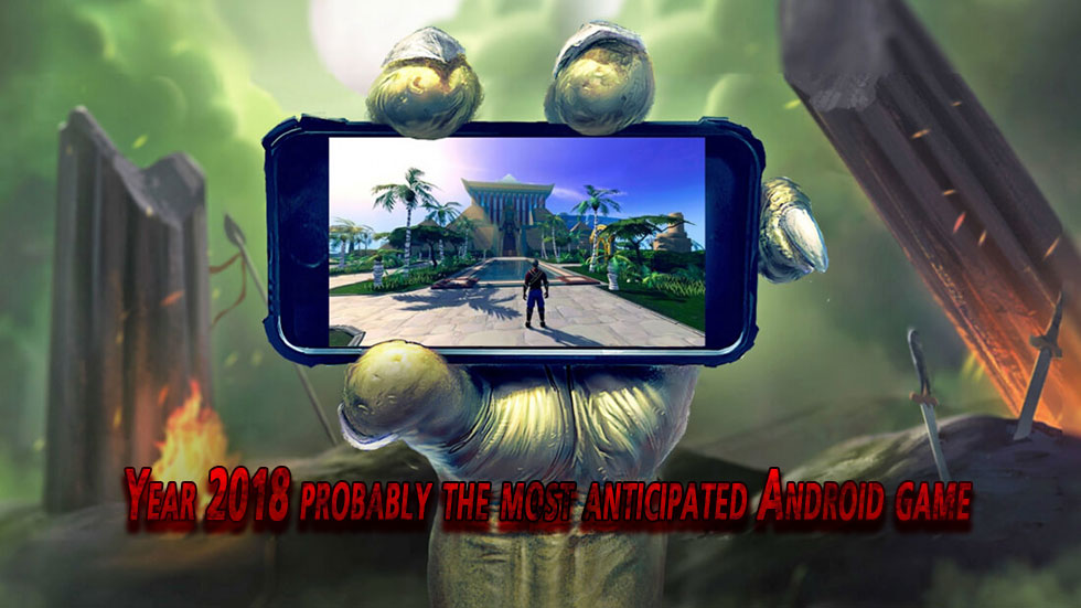 Year 2018 Probably The Most Anticipated Android Game