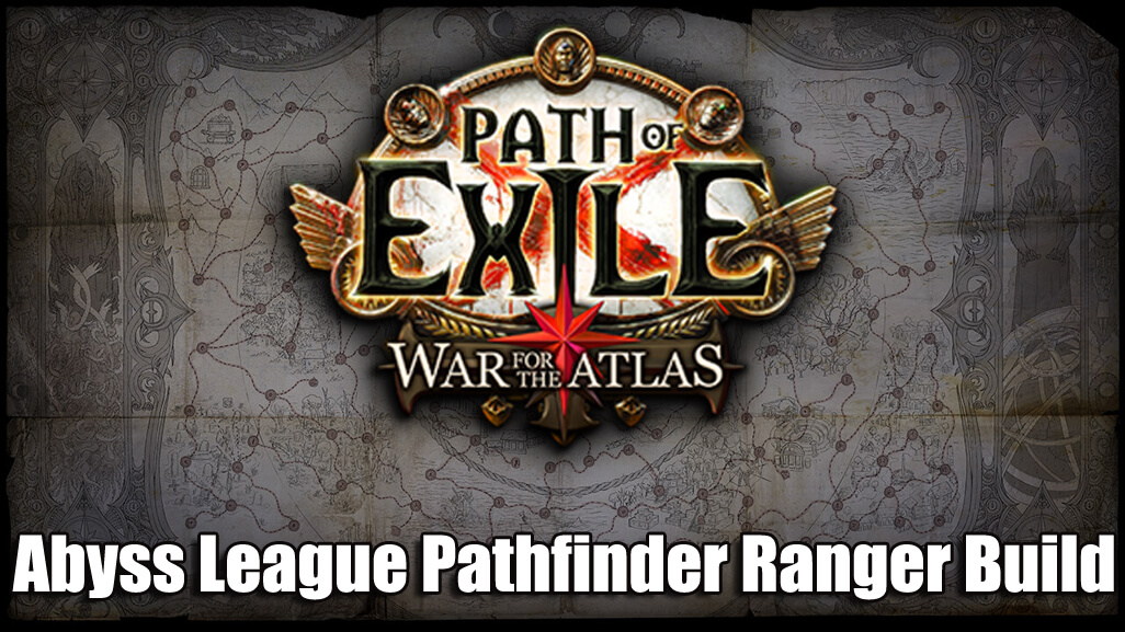 Four POE 3.1 Abyss League Pathfinder Ranger Build Guides
