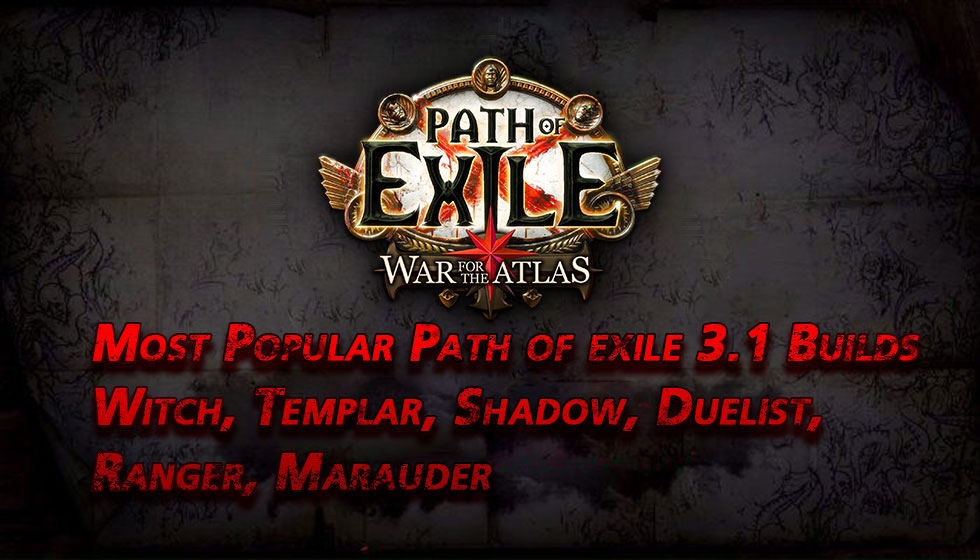 Most Popular Path of exile 3.1 Builds With Witch, Templar, Shadow, Duelist, Ranger, Marauder