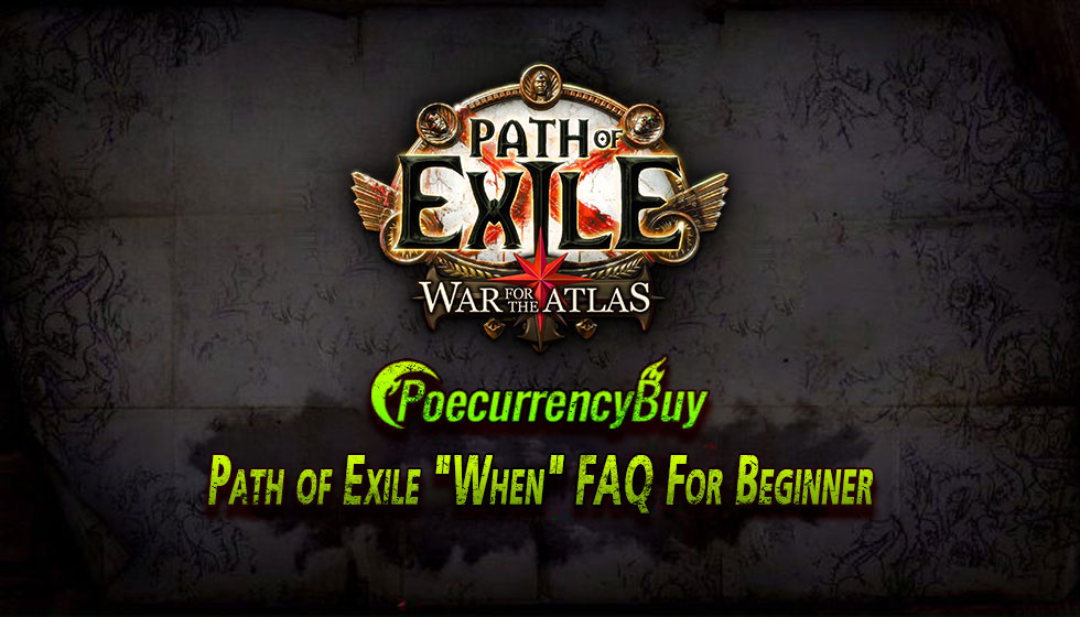 "Path of Exile ""When"" FAQ For Beginner"