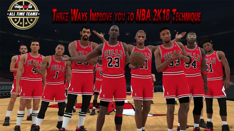 Three Ways Improve you to NBA 2K18 Technique