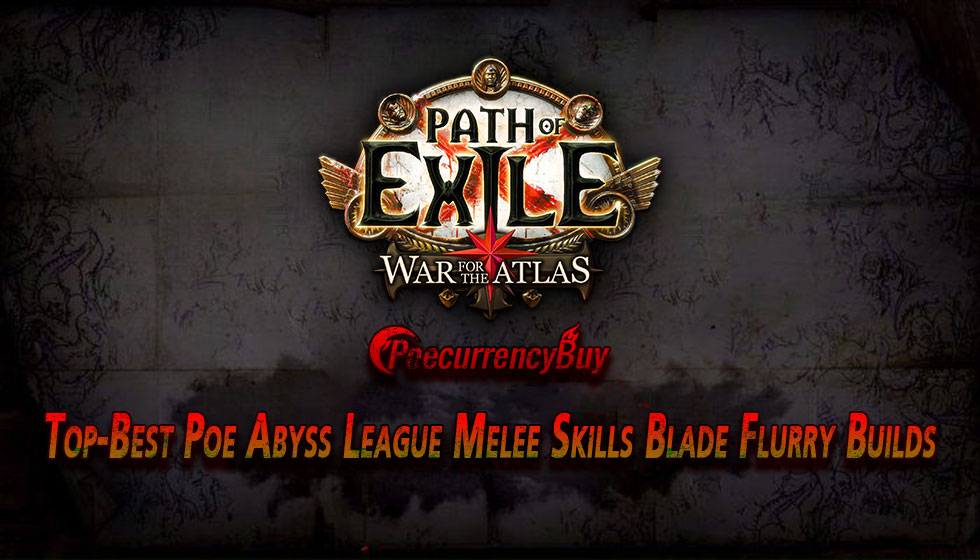 Top-Best Poe Abyss League Melee Skills Blade Flurry Builds