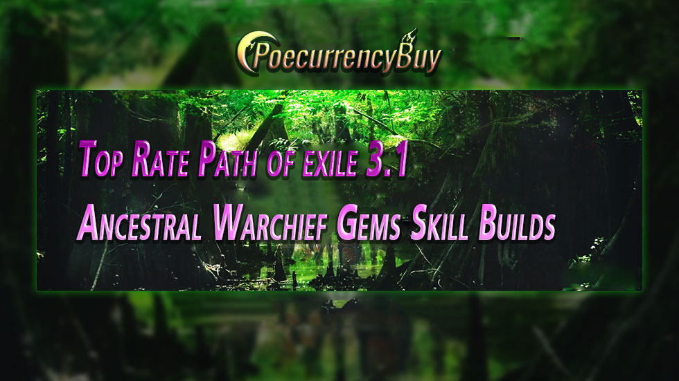 Top Rate Path of exile 3.1 Ancestral Warchief Gems Skill Builds
