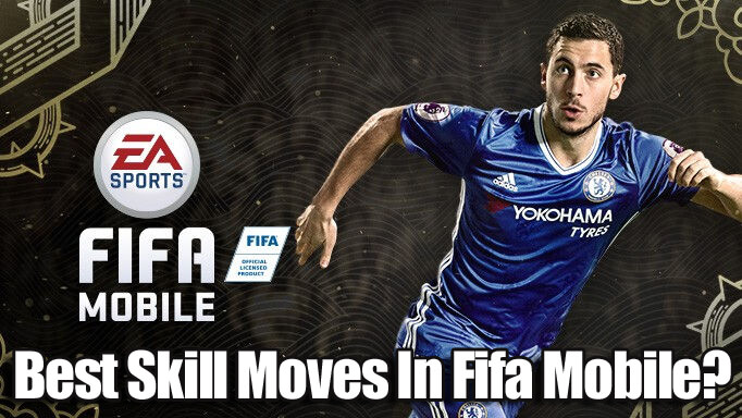 What Are The Best Skill Moves In Fifa Mobile 18?