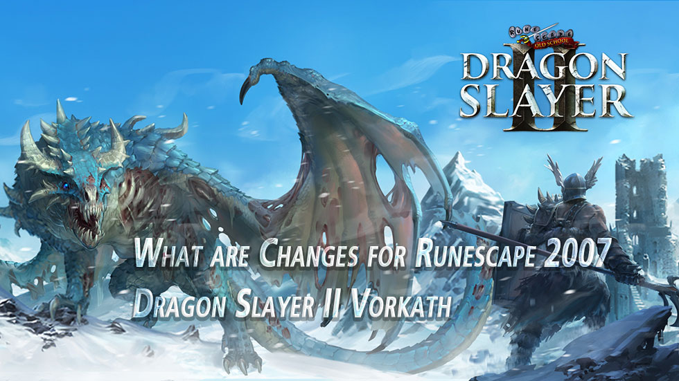 What are Changes for Runescape 2007 Dragon Slayer II Vorkath
