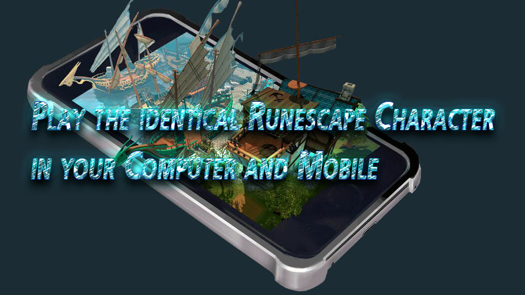 Play the Identical Runescape Character in Your Computer and Mobile
