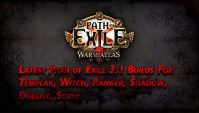 Latest Path of Exile 3.1 Builds For Templar, Witch, Ranger, Shadow, Duelist, Scion