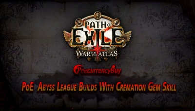 PoE Abyss League Builds With Cremation Gem Skill